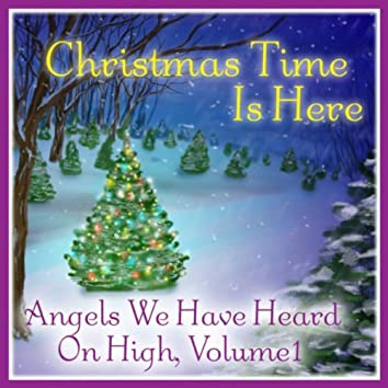 Christmas Time Is Here: Angels We Have Heard on High Vol. 1
