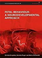 Fetal Behaviour: A Neurodevelopmental Approach (Clinics in Developmental Medicine)
