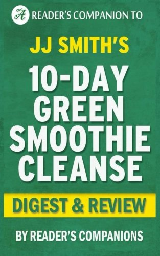 Summary of 10-Day Green Smoothie Cleanse: By JJ Smith | Digest & Review