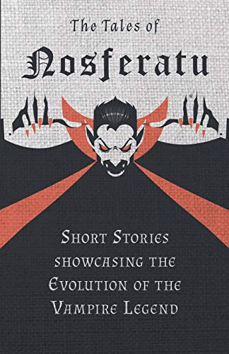 The Tales of Nosferatu - Short Stories showcasing the Evolution of the Vampire Legend (English Edition)