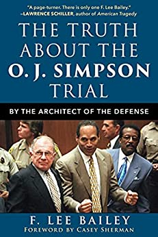 The Truth about the O.J. Simpson Trial: By the Architect of the Defense by [F. Lee Bailey]