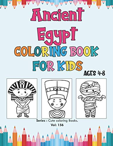Ancient Egypt Coloring Book for Kids Ages 4-8: Egyptian Mythology, Cute Coloring Book of Ancient Egypt, for Toddlers, Preschoolers & Kindergarten, ... - Egyptian History kids (Cute Coloring Books)