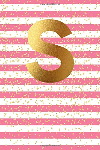 S: Initial Monogram Notebook, Blank Lined Journal, 109 Pages Letter Cute Pink Striped Gold Confetti Glitter Writing Note Book (Pink & Gold Glitter Series 2, Band 19)