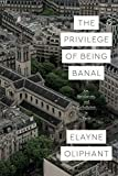 The Privilege of Being Banal: Art, Secularism, and Catholicism in Paris (Class 200: New Studies in Religion) (English Edition)