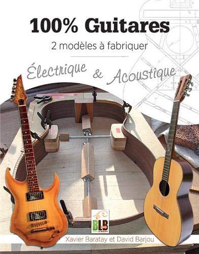 100% Guitares - 2 Modeles a Fabriquer : Electrique & Acoustique