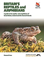 Britain's Reptiles and Amphibians: A Guide to the Reptiles and Amphibians of Great Britain, Ireland and the Channel Islands (WildGuides)