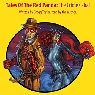 Tales of the Red Panda: The Crime Cabal                   By:                                                                                                                                 Gregg Taylor                               Narrated by:                                                                                                                                 Gregg Taylor                      Length: 5 hrs and 52 mins     42 ratings     Overall 4.6