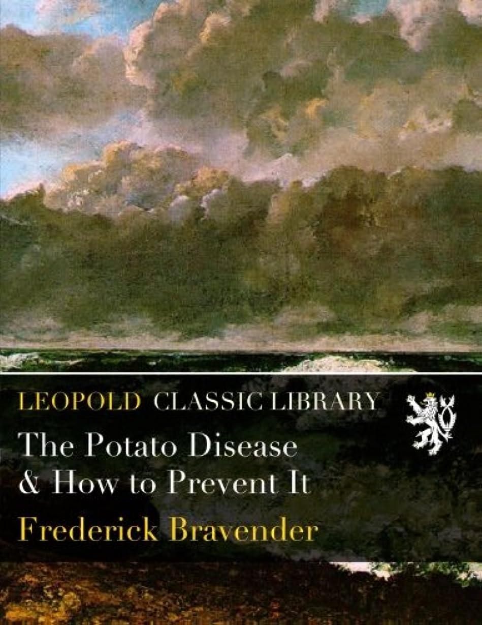 現象自慢高揚したThe Potato Disease & How to Prevent It