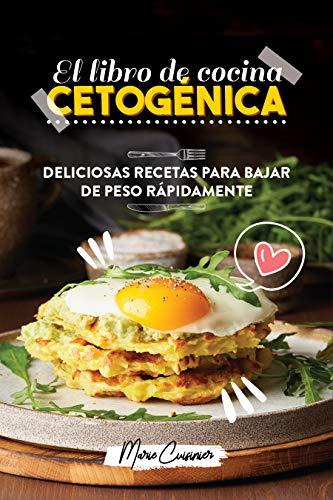 El libro de cocina cetogénica: Deliciosas recetas para bajar de peso rápidamente