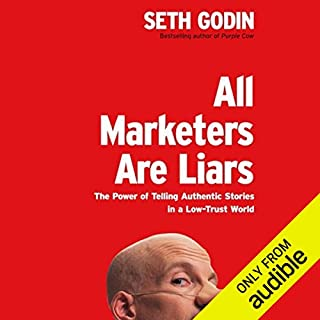 All Marketers Are Liars     The Power of Telling Authentic Stories in a Low-Trust World              Written by:                                                                                                                                 Seth Godin                               Narrated by:                                                                                                                                 Seth Godin                      Length: 4 hrs and 17 mins     21 ratings     Overall 4.6
