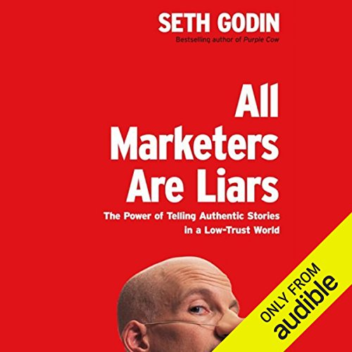 All Marketers Are Liars     The Power of Telling Authentic Stories in a Low-Trust World              By:                                                                                                                                 Seth Godin                               Narrated by:                                                                                                                                 Seth Godin                      Length: 4 hrs and 17 mins     1,679 ratings     Overall 4.4