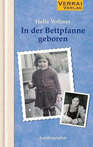In der Bettpfanne geboren: Die Lebensgeschichte von Hella Vollmer