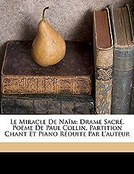 Le Miracle de Naim; Drame Sacre. Poeme de Paul Collin. Partition Chant Et Piano Reduite Par L\'Auteur