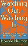 Watching Out, Watching In: A Sequel to Watching Paint Dry and Watching Grass Grow (English Edition)