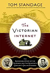 Image: The Victorian Internet: The Remarkable Story of the Telegraph and the Nineteenth Century's On-line Pioneers Second Edition, Revised Edition | Paperback: 256 pages | by Tom Standage (Author). Publisher: Bloomsbury USA; Second Edition, Revised edition (February 25, 2014)