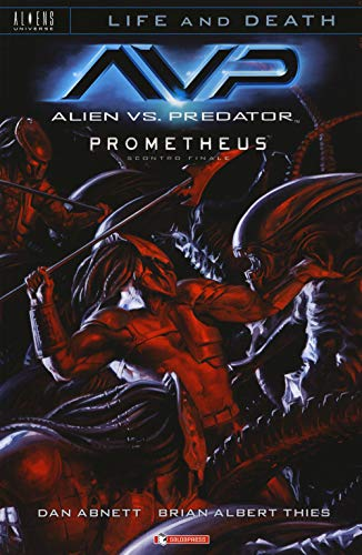 Alien vs. Predator-Prometheus. Scontro finale. Life and death (Vol. 4)