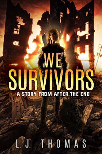 We Survivors: A Story from After the End by [L.J. Thomas]