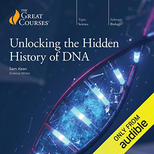 Unlocking the Hidden History of DNA Audiobook By Sam Kean,                                                                                        The Great Courses cover art