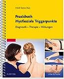 Praxisbuch Myofasziale Triggerpunkte: Diagnostik - Therapie - Wirkungen - Heidi Tanno-Rast