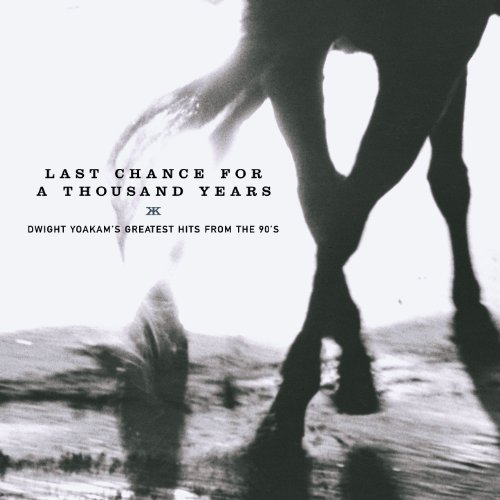 Last Chance For A Thousand Years - Dwight Yoakam