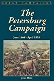 The Petersburg Campaign: June 1864-april 1865 (Great Campaigns)