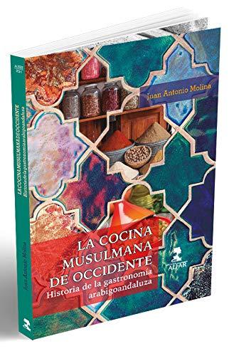 La cocina musulmana de Occidente: Historia de la gastronomía arabigoandaluza: 231 (Alfar...