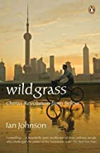 Wild Grass : China's Revolution From Below by Ian Johnson (2005-06-02)
