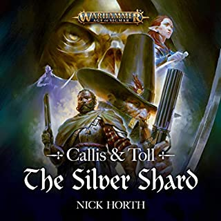 Callis & Toll: The Silver Shard     Warhammer Age of Sigmar              By:                                                                                                                                 Nick Horth                               Narrated by:                                                                                                                                 Barnaby Edwards                      Length: 10 hrs and 17 mins     73 ratings     Overall 4.6