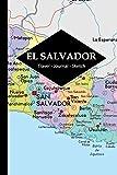 El Salvador Travel Journal: Write and Sketch Your El Salvador Travels, Adventures and Memories