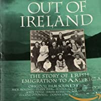 Out Of Ireland: The Story Of Irish Emigration To America - Original Film Soundtrack