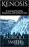 Kenosis: A Journey of Humility, Forgiveness, and Authentic Love (English Edition)