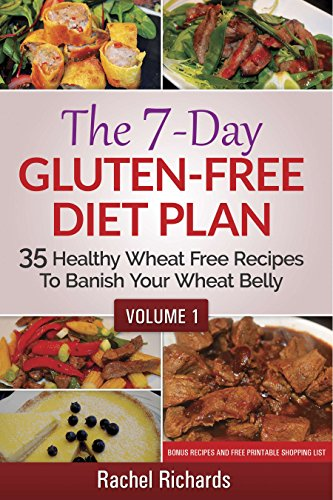 Book: The 7-Day Gluten Free Diet Plan - 35 Healthy Wheat Free Recipes To Banish Your Wheat Belly - Volume 1 by Rachel Richards