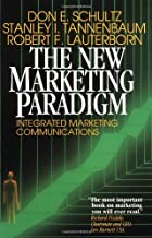 The New Marketing Paradigm: Integrated Marketing Communications by Don E Schultz (1996-11-11)