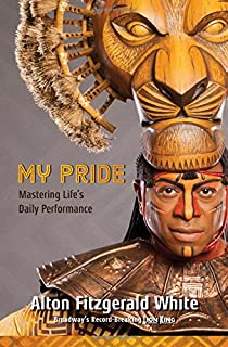 My Pride: Mastering Life's Daily Performance (Broadway's Record-Breaking Lion King) (A Disney Theatrical Souvenir Book)