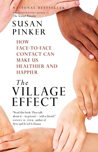 The Village Effect: How FacetoFace Contact Can Make Us Healthier and Happier