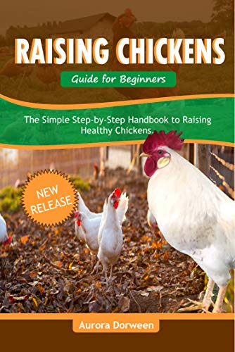 RAISING CHICKENS GUIDE FOR BEGINNERS: The Simple Step-by-Step Guide to Raising Healthy Chickens (English Edition)