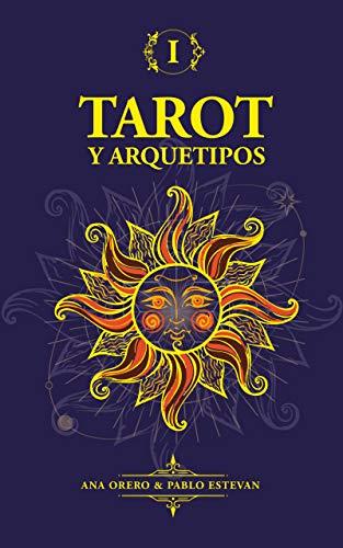 Tarot y Arquetipos: Arcanos del Tarot desde la Psicologia de Jung