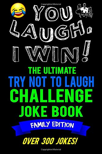 Price comparison product image You Laugh,  I Win! The Ultimate Try Not To Laugh Challenge Joke Book: Family Edition - Over 300 Jokes - Dad,  Mom,  Sister,  Brother Gift Idea - Clean,  Family Fun Game