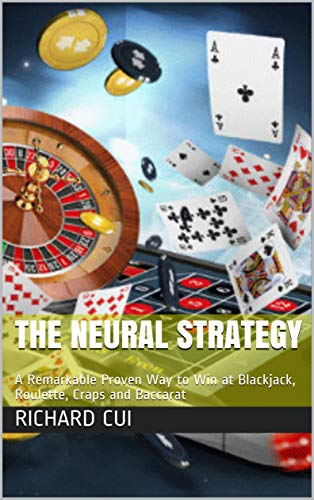 The Neural Strategy: A Remarkable Proven Way to Win at Blackjack, Roulette, Craps and Baccarat (English Edition)