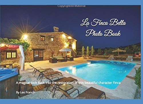 La Finca Bella Photo Book: A magical look back into the restoration of this beautiful character Finca and the amazing before and after photos of it's transformation to how it stands today.