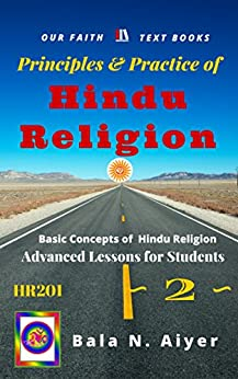 Principles and Practice of Hindu Religion: Lessons on the Traditions and Philosophy of Hindu Religion for Students (Basic Concepts of Hindu Religion Book 2) by [Bala Aiyer]