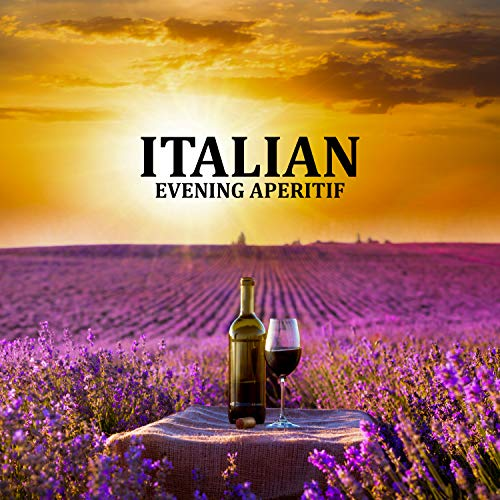 Italian Evening Aperitif: Party & Champagne, Delicious Degustation, Opening, Best Winter Jazz Selection, Harmonic Melodies, Thoughtful, Fancy & Rhythmic, Full of Lively Jazz Atmosphere