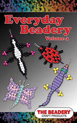 Everyday Beadery Volume 4: Featuring Even More Beady Buddies (Everyday Beadery by The Beadery)