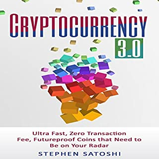 Cryptocurrency: 3.0     Ultra Fast, Zero Transaction Fee, Futureproof Coins That Need to Be on Your Radar              By:                                                                                                                                 Stephen Satoshi                               Narrated by:                                                                                                                                 William Kenny                      Length: 1 hr and 8 mins     1 rating     Overall 5.0