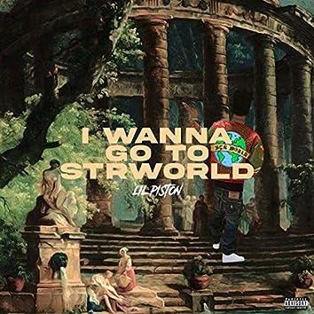 I Wanna Go to Strworld
