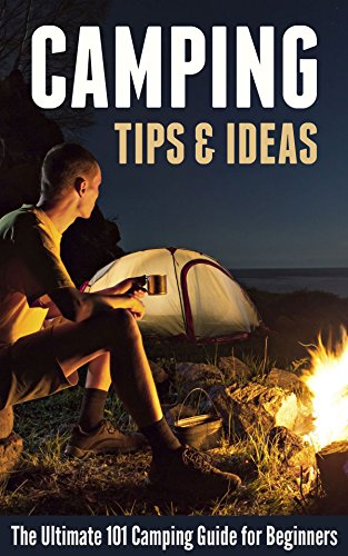 Camping Tips & Ideas: The Ultimate 101 Camping Guide for Beginners by [Robert Fairbanks]