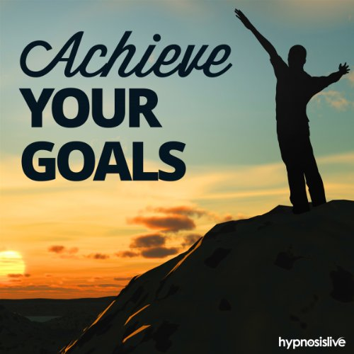 Achieve Your Goals Hypnosis audiobook cover art