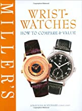 Miller's Wristwatches: How to Compare & Value (Miller's How to Compare & Value)