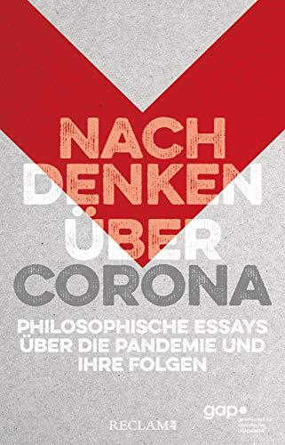 Nachdenken über Corona: Philosophische Essays über die Pandemie und ihre Folgen