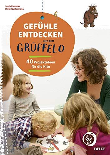 Gefühle entdecken mit dem Grüffelo: 40 Projektideen für die Kita (Beltz Nikolo)